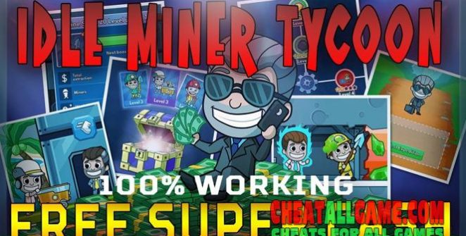 Idle Miner Tycoon Hack 2019, The Best Hack Tool To Get Free Super Cash